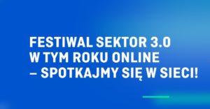 Tegoroczny Festiwal Sektor 3.0 odbędzie się online