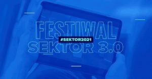 """""""Lepsze życie"""" – motywem tegorocznego Festiwalu Sektor 3.0"""